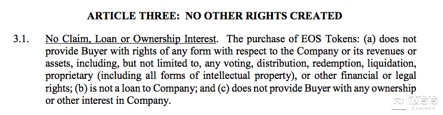 购买EOS代币:(a)不向买方提供任何有关本公司或其收入或资产的任何形式的权利,包括但不限于任何投票,分发,赎回,清算,专有(包括所有形式知识产权)或其他财务或法定权利; (b)不是对公司的贷款; (c)不向买方提供公司的任何所有权或其他权益。