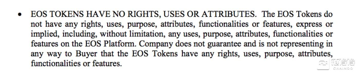 EOS代币没有实质权利:EOS代币没有任何明示或暗示的权利,用途,目的,属性,功能或特性,包括但不限于EOS平台上的任何用途,目的,属性,功能或特性。 公司不确保购买者拥有EOS代币的任何权利、用途、目的、属性、功能或特性。